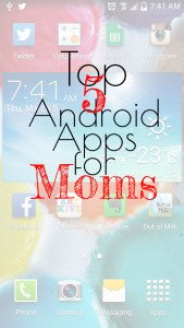 Top 5 Android Apps for Mom
