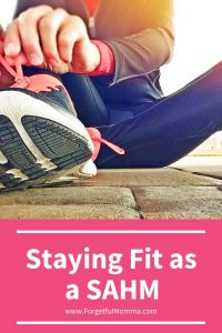 Staying Fit as a SAHM