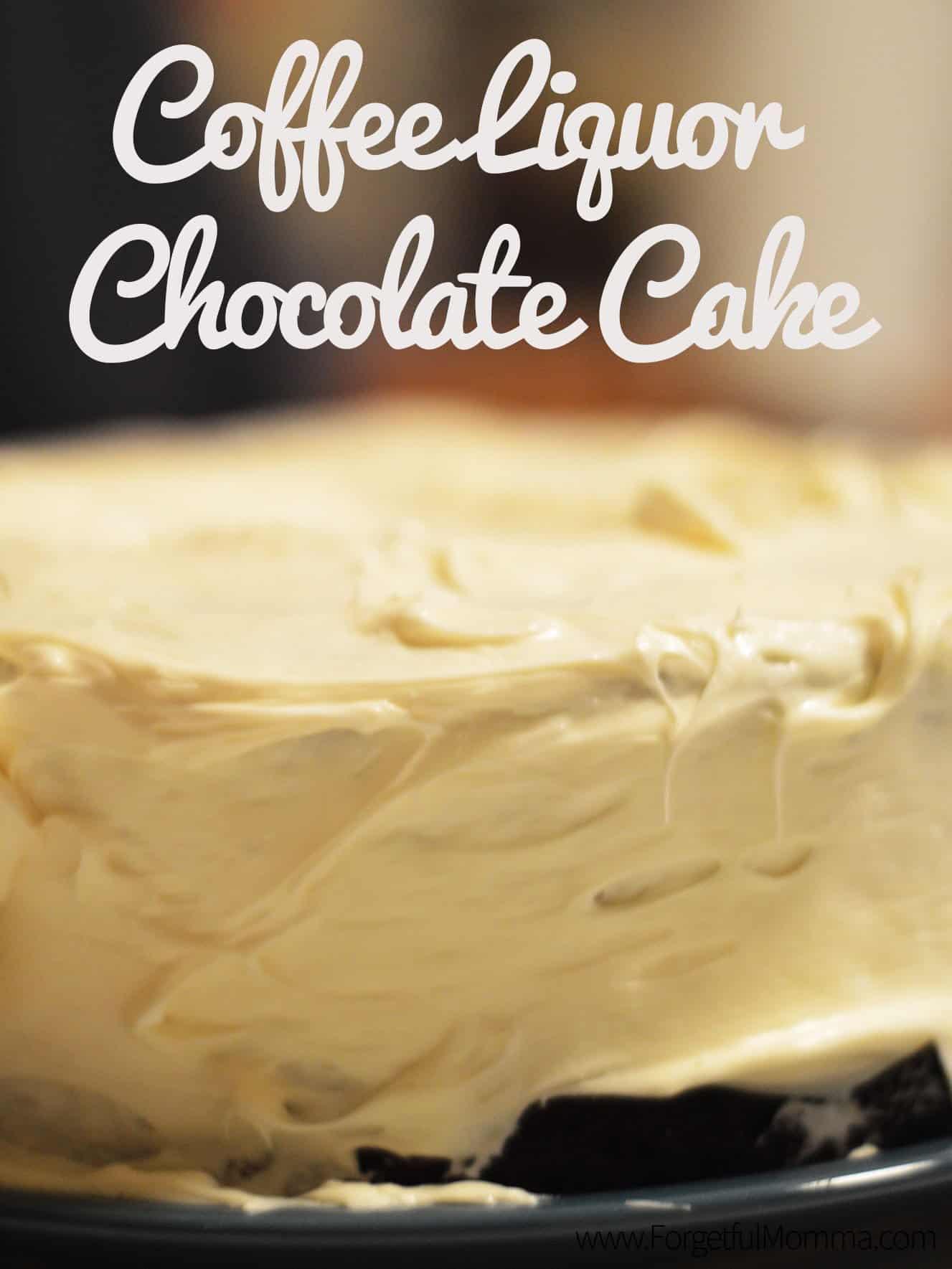Coffee Liquor Chocolate Cake