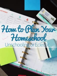 How to Plan Your Homeschool – Unschooling or Eclectic