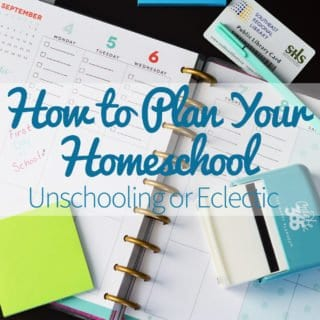 How to Plan Your Homeschool - Unschooling or Eclectic