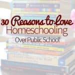 30 Reasons to Love Homeschooling Over Public School
