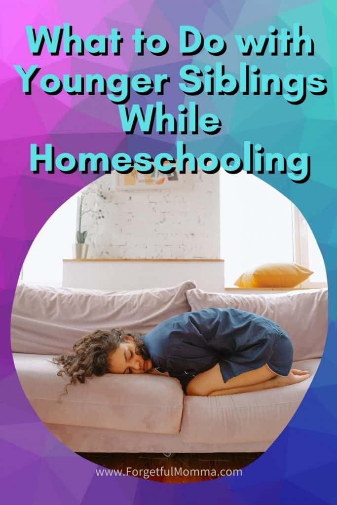 what to do with younger siblings while homeschooling