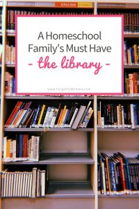 The Library: A Homeschool Family's Must Have