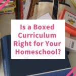 Is a Boxed Curriculum Right for Your Homeschool