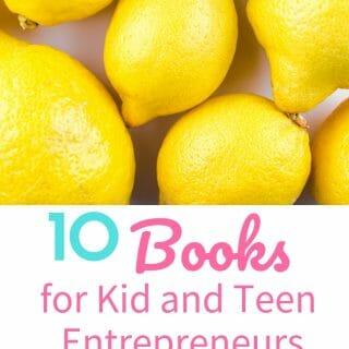 10 Books for Kid and Teen Entrepreneurs