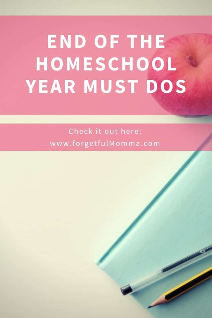 End of the Homeschool Year Must Dos