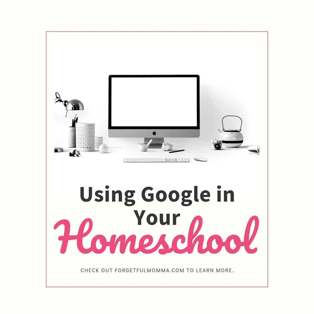 Using Google in Your homeschool