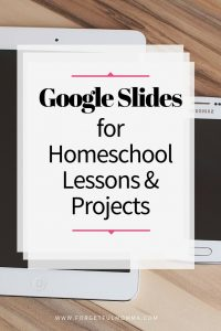 Google Slides for Homeschool Lessons & Projects