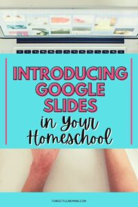 Introducing Google Slides in Your Homeschool