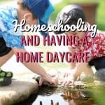 Homeschooling and Having a Home Daycare