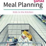 Kids in the Kitchen - Shopping List and Meal Planning