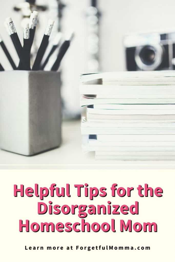 Helpful Tips for the Disorganized Homeschool Mom