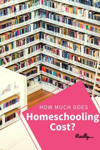 How Much Does Homeschooling Cost? - Cost of Homeschooling - What costs in homeschooling