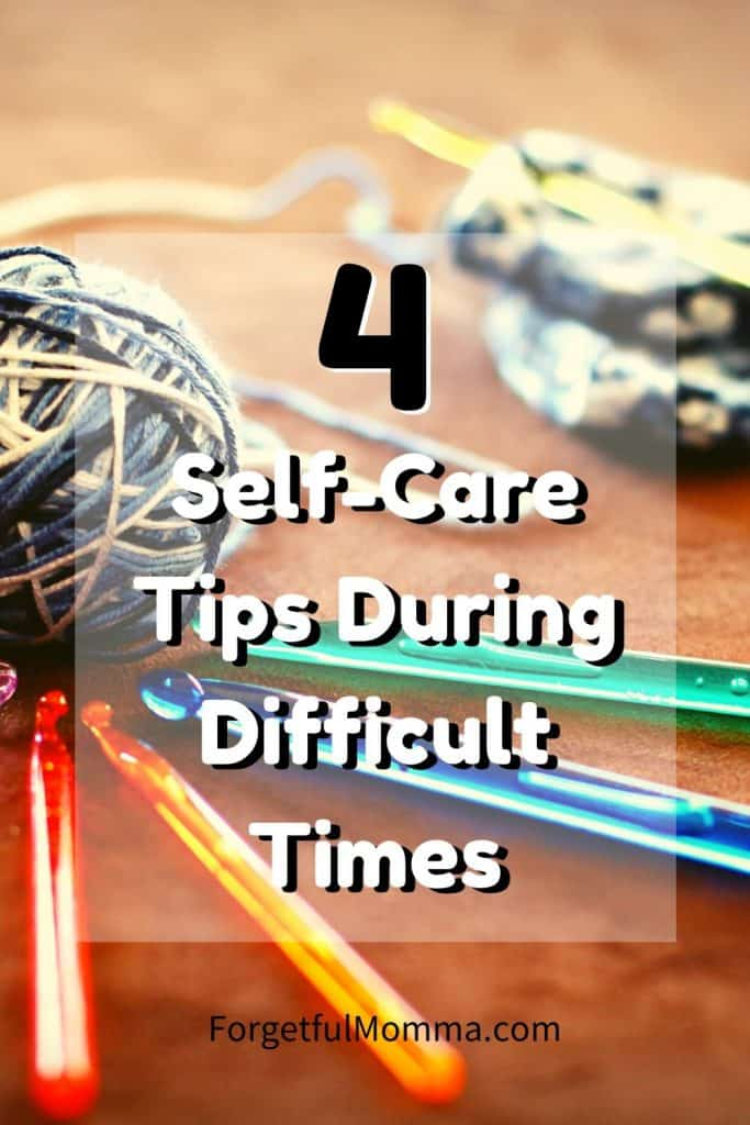 4 Self-Care tips During Difficult Times