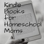 Kindle Books for Homeschool Moms
