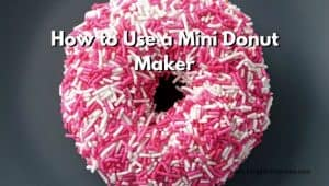How to Use a Mini Donut Maker