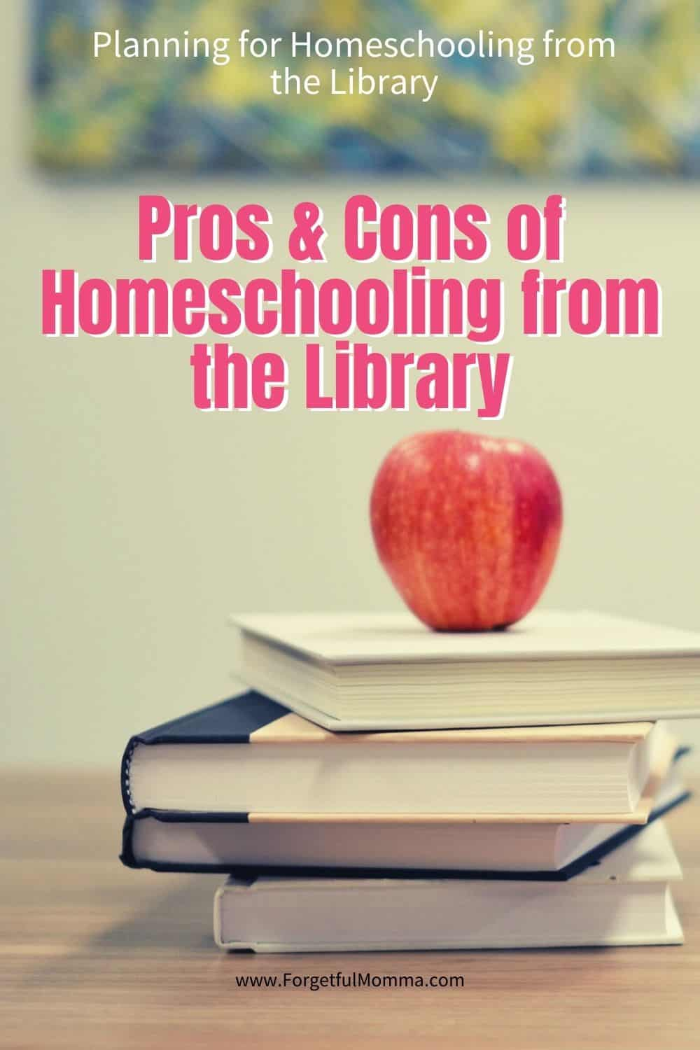 Pros Cons Of Homeschooling From The Library Forgetful Momma