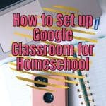 How to Set up Google Classroom for Homeschool
