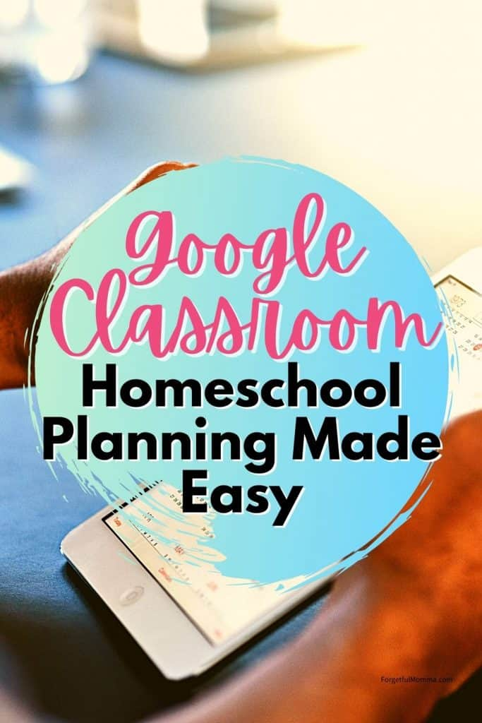 Google Classroom Homeschool Planning Made Easy