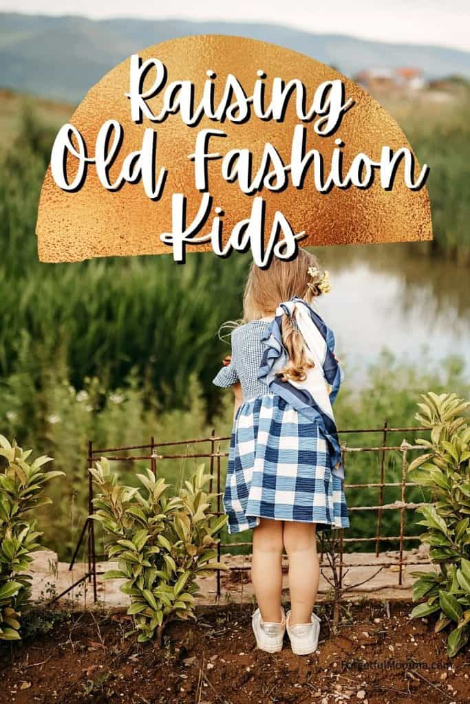 Raising Old Fashion Kids - girl leaning on a fence with text overlay