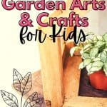 Garden Arts and Crafts for Kids