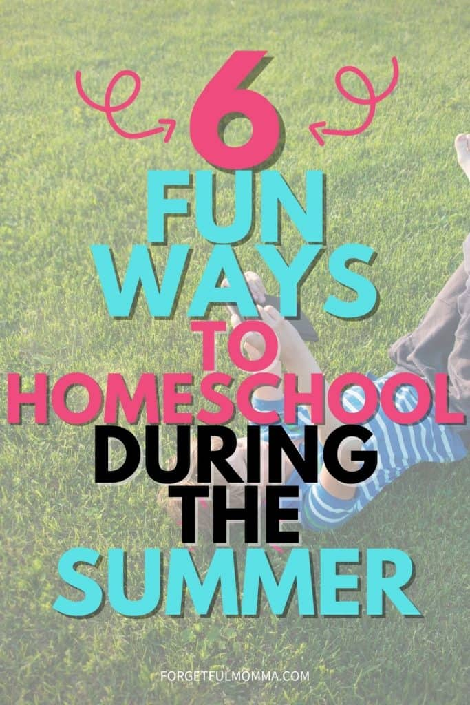 Fun Ways to Homeschool During the Summer